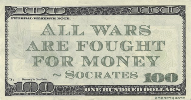 Socrates All wars are fought for money quote