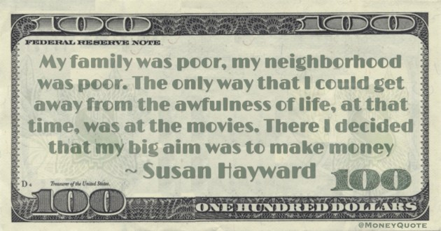 My family was poor, my neighborhood was poor. The only way that I could get away from the awfulness of life, at that time, was at the movies. There I decided that my big aim was to make money Quote