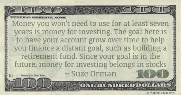 building a retirement fund. Since your goal is in the future, money for investing belongs in stocks Quote
