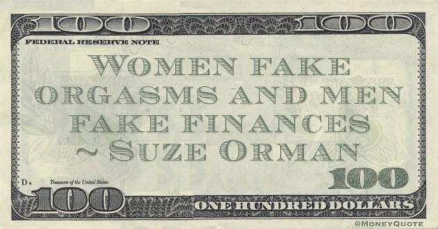 Women fake orgasms and men fake finances Quote