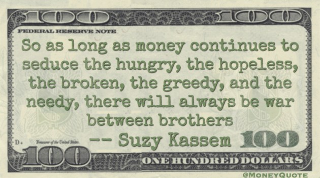 Money continues to seduce hopeless, broken, greedy and needy. War between brothers Quote