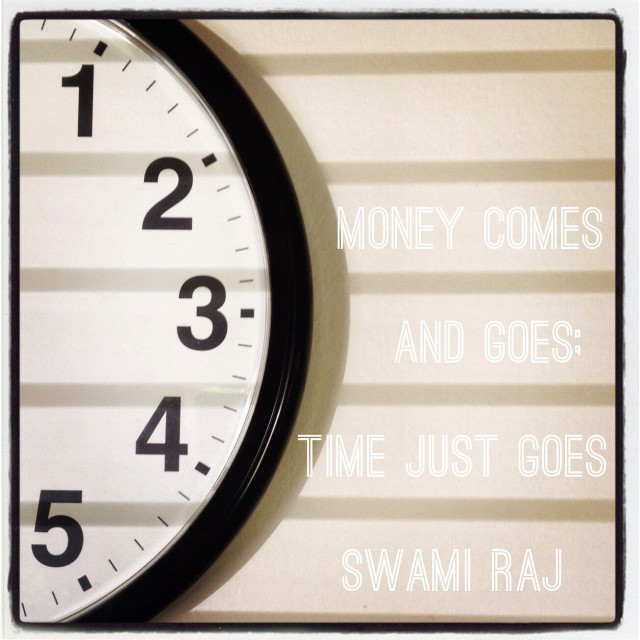 Money comes and goes; time just goes Quote