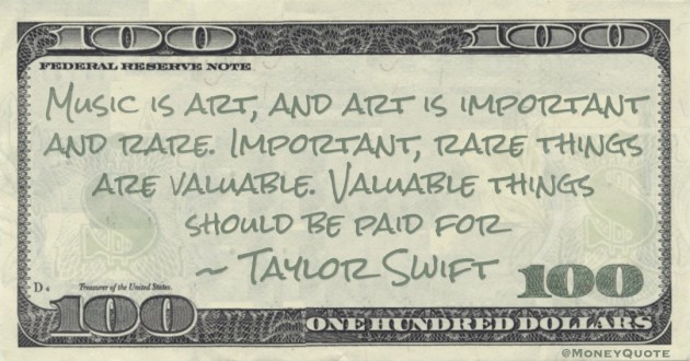 Music is art, and art is important and rare. Important, rare things are valuable. Valuable things should be paid for Quote