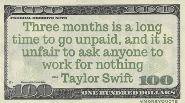 Three months is a long time to go unpaid, and it is unfair to ask anyone to work for nothing Quote