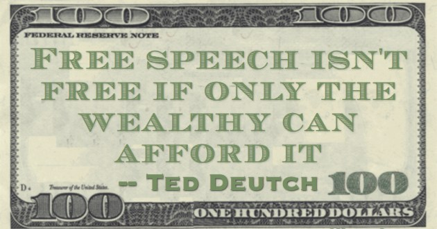 Free speech isn't free if only the wealthy can afford it Quote
