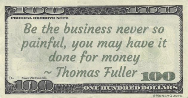 Thomas Fuller Be the business never so painful, you may have it done for money quote