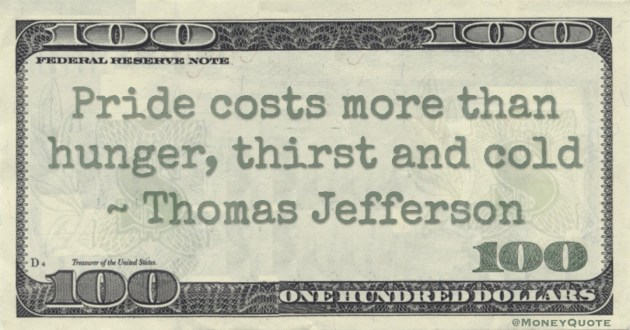 Pride costs more than hunger, thirst and cold Quote
