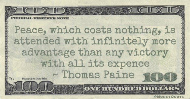 Peace, which costs nothing, is attended with infinitely more advantage than any victory with all its expense Quote