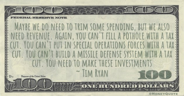 You can't build a missile defense system with a tax cut. You need to make these investments Quote