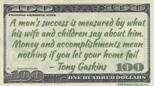 Man's success is measured by what his wife and children say about him Quote