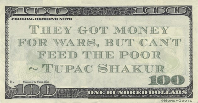 They got money for wars, but can't feed the poor Quote
