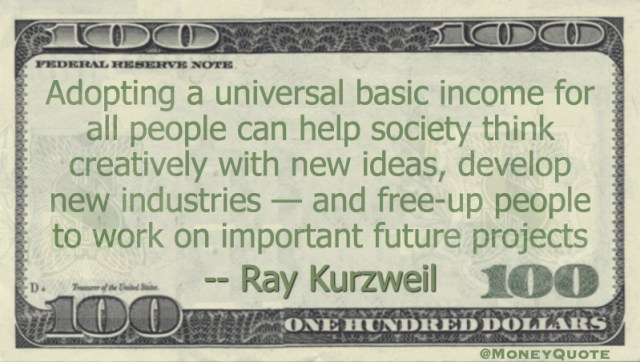 Ray Kurzweil Universal Basic Income Free Ideas Projects