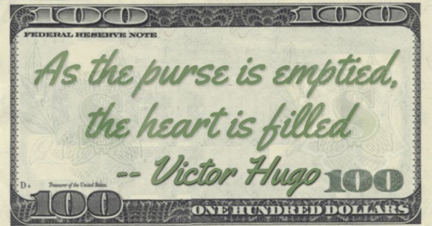 As the purse is emptied, the heart is filled Quote