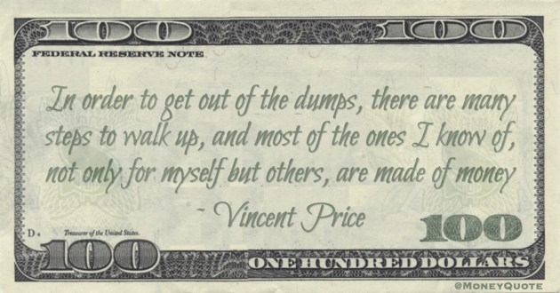 many steps to walk up, and most of the ones I know of, not only for myself but others, are made of money Quote