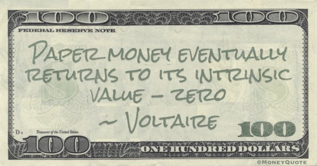 Paper money eventually returns to its intrinsic value - zero Quote