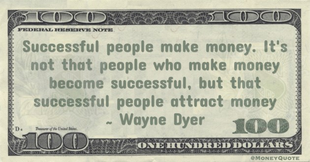 Successful people make money. It's not that people who make money become successful, but that successful people attract money Quote
