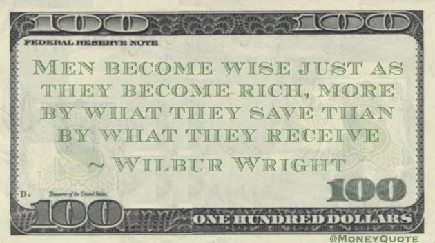 Men become wise just as they become rich, more by what they save than by what they receive Quote