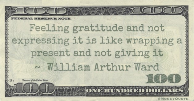 Feeling gratitude and not expressing it is like wrapping a present and not giving it Quote