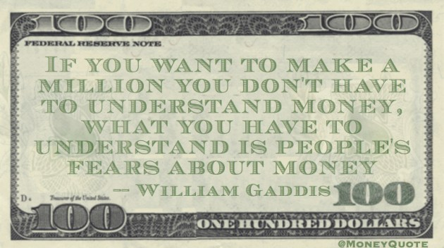 Make a million you don't have to understand money, what people fears about money Quote