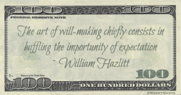 The art of will-making chiefly consists in baffling the importunity of expectation Quote