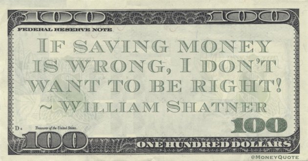 If saving money is wrong, I don't want to be right! Quote
