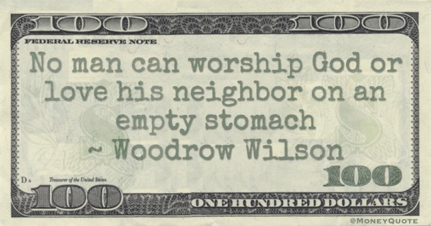 No man can worship God or love his neighbor on an empty stomach Quote