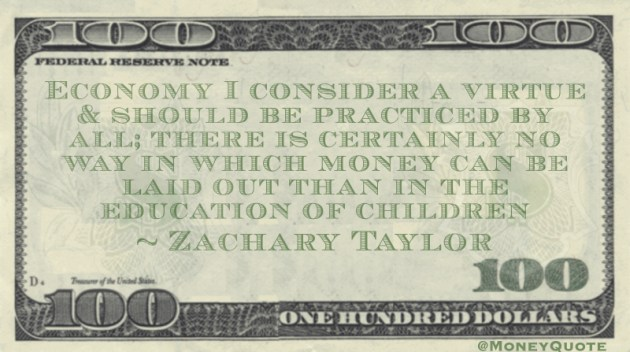 Economy I consider a virtue & should be practiced by all; there is certainly no way in which money can be laid out than in the education of children Quote