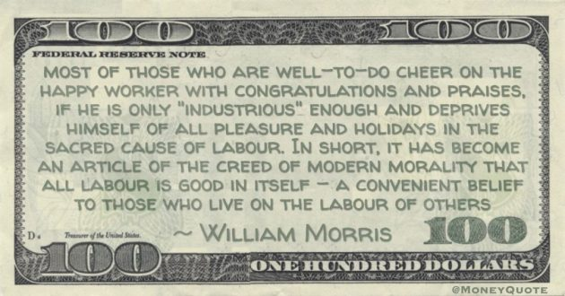 Most of those who are well-to-do cheer on the happy worker with congratulations and prases, if he is only 'industrious' enough Quote