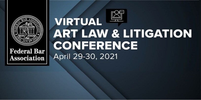 Virtual Art Law & Litigation Conference 2021, courtesy of the Federal Bar Association. | Center for Art Law