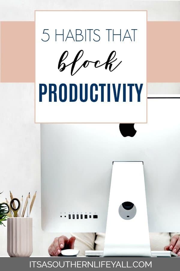 5 HABITS THAT BLOCK PRODUCTIVITY