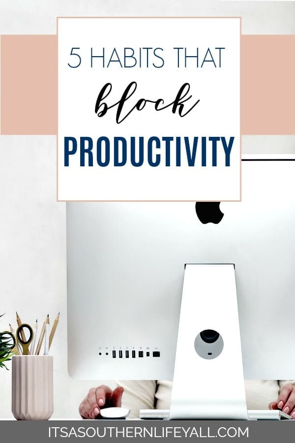 5 habits that block productivity and simple solutions to help kick the habits. Helping you to become more productive daily.