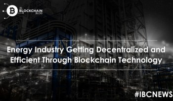 Energy Industry getting Decentralized and Efficient through Blockchain Technology