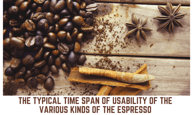 typical time span of usability of the various kinds of the espresso