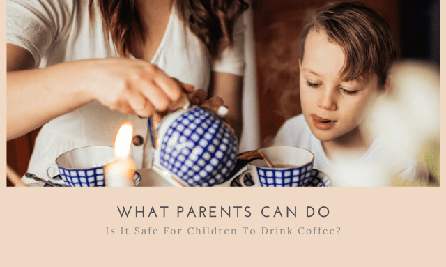 Effects of Coffee in Children What Parents Can Do