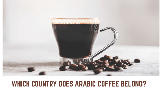 Which Country Does Arabic Coffee Belong