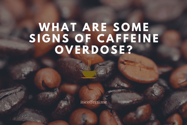 What are Some Signs of Caffeine Overdose