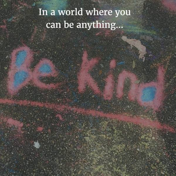 you-can-be-anything-be-kind