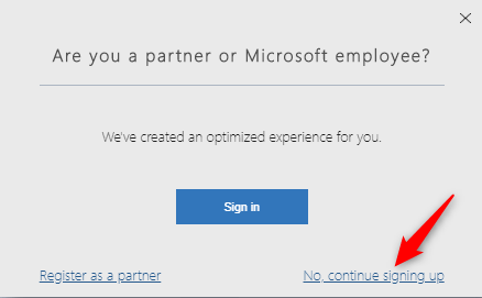 """If you are not a Microsoft employee or partner organization, click on """"No, continue signing up"""""""