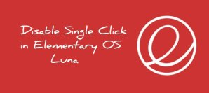 Disable single click in Elementary OS Luna