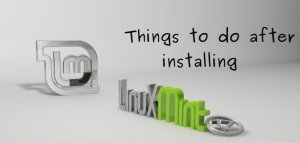 things to do after installing Linux Mint 17