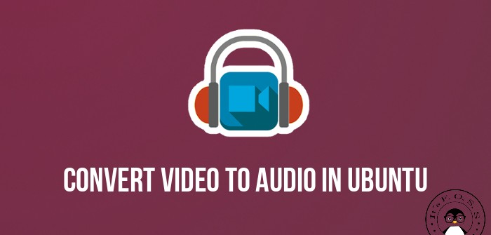 How To Extract Audio From Video In Ubuntu Linux - It's FOSS