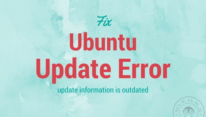 """How To Fix """"The Update Information Is Outdated"""" In Ubuntu 14.04"""