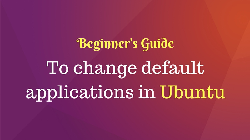 How to change the default applications in Ubuntu
