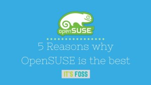 Reasons why you should use OpenSUSE