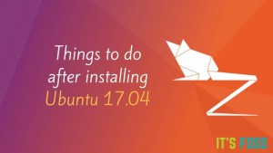 List of things to do after installing Ubuntu 17.04