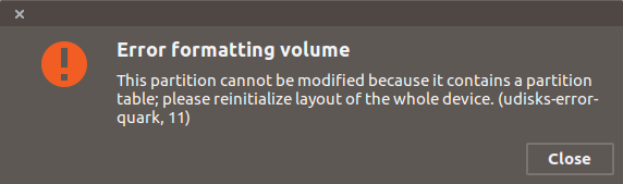 This partition cannot be modified because it contains a partition table; >please reinitialize layout of the whole device. (udisks-error-quark, 11)