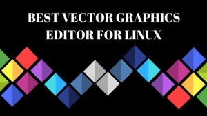 Best Vector Graphics tools for Linux