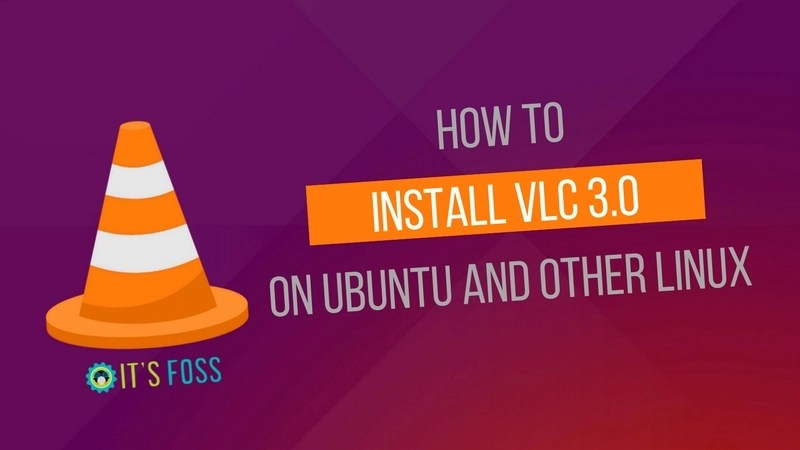How to Install VLC in Ubuntu Linux [Latest Release]