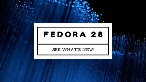Fedora 28 release and new feature