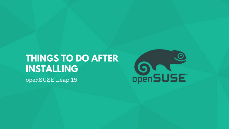 11 Things to do After Installing Open SUSE Leap 15